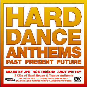 Hard Dance Anthems: Past, Present, Future – Mixed by Rob Tissera, JFK and Andy Whitby [2004]