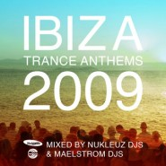 Ibiza Trance Anthems 2009 – Mixed by Nukleuz & Maelstrom DJs [2009]