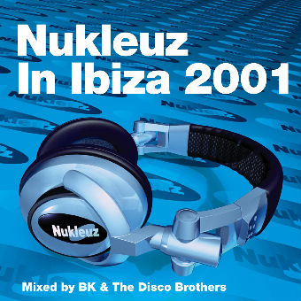Nukleuz In Ibiza 2001 – Mixed by BK & The Disco Brothers [2001]