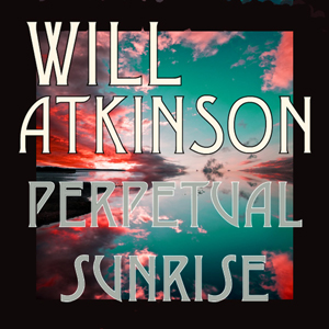 1030WNUK_Will Atkinson_ Perpetual Sunrise